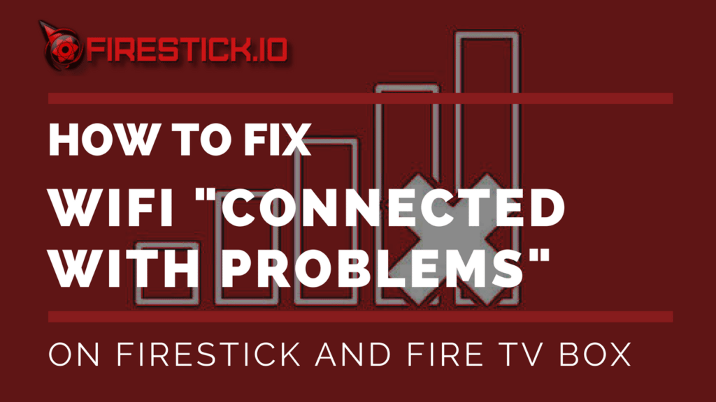 """How To Fix """"Connected With Problems"""" Fire Stick and Fire TV"""